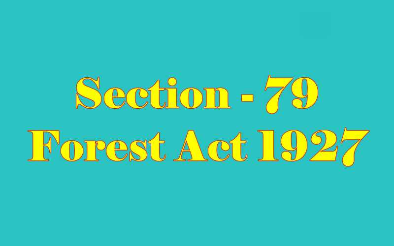Section 79 of Indian Forest Act in Hindi