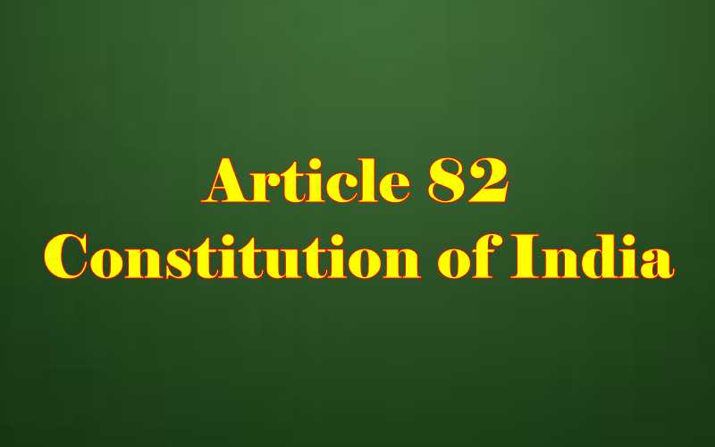 Article 82 of Indian Constitution in Hindi
