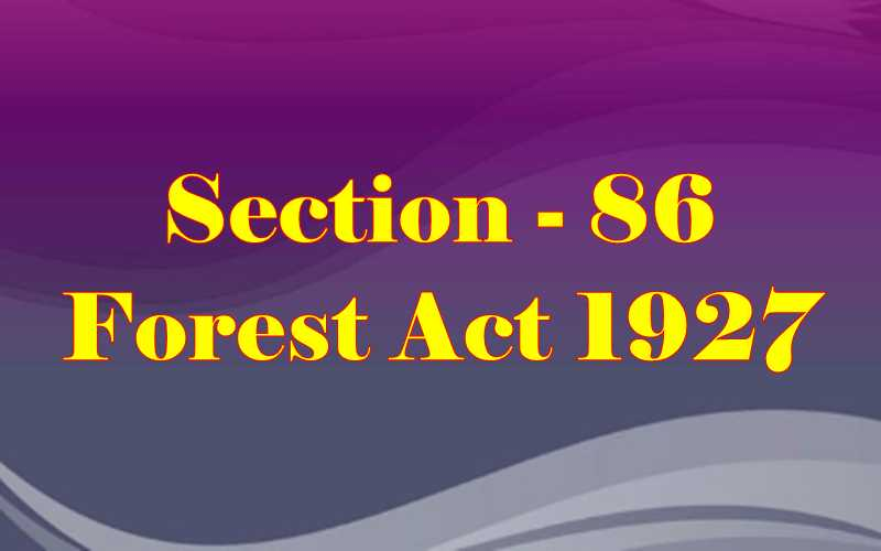 Section 86 of Indian Forest Act in Hindi