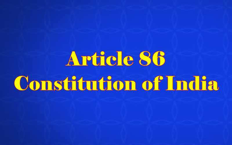 Article 86 of Indian Constitution in Hindi