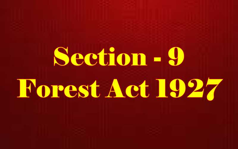 Section 9 of Indian Forest Act in Hindi