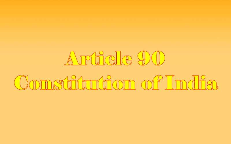 Article 90 of Indian Constitution in Hindi