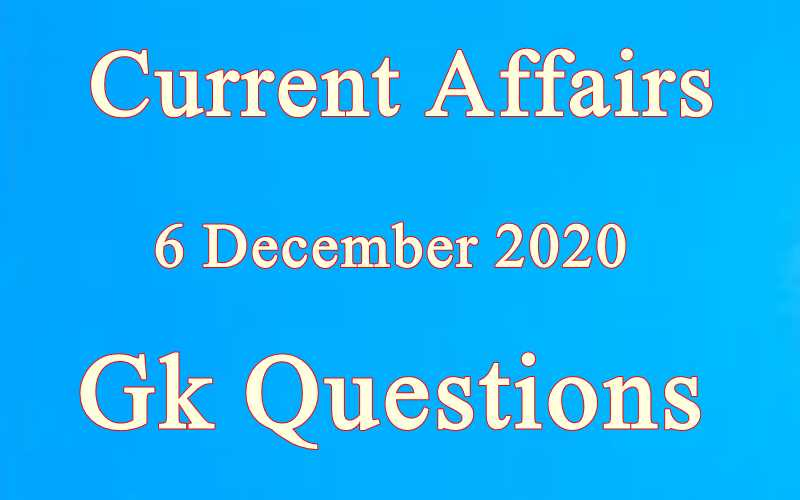 6 December 2020 Current affairs in Hindi